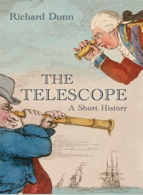 The Telescope: A Short History - Dunn, Richard, Dr.