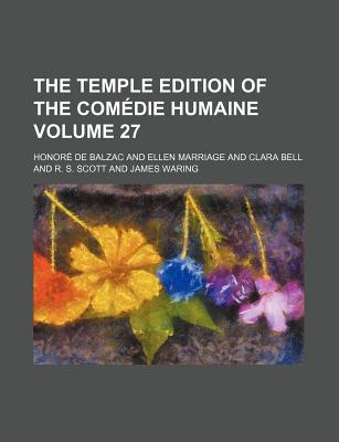 The Temple Edition of the Com Die Humaine Volume 27 - Balzac, Honore de