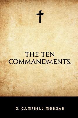 The Ten Commandments. - Morgan, G Campbell