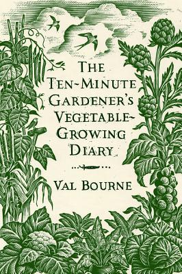 The Ten-Minute Gardener's Vegetable-Growing Diary - Bourne, Val