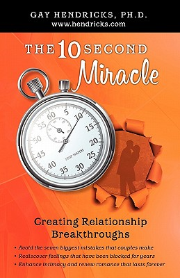 The Ten-Second Miracle - Hendricks, Gay, Dr., PH D
