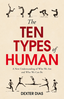 The Ten Types of Human: A New Understanding of Who We Are, and Who We Can Be - Dias, Dexter