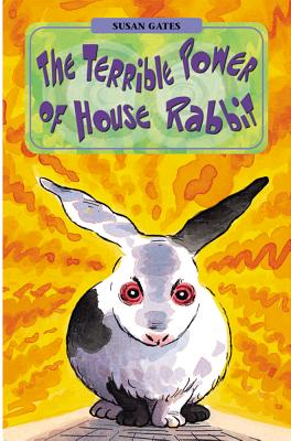 The Terrible Power of House Rabbit - Gates, Susan