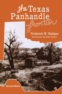 The Texas Panhandle Frontier (Revised Edition) - Rathjen, Fredrick W, and Rathjen, Frederick W, and Kelton, Elmer (Introduction by)