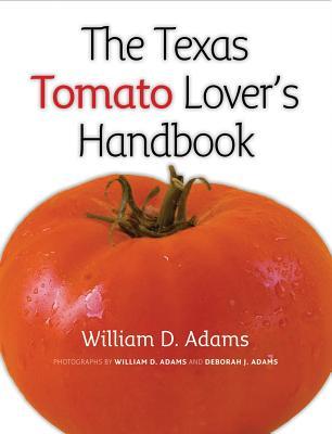 The Texas Tomato Lover's Handbook - Adams, William D (Photographer), and Adams, Deborah J (Photographer)