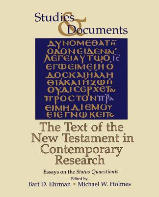The Text of the New Testament in Contemporary Research: Essayson the Status Quaestionis - Ehrman, Bart D (Editor), and Holmes, Michael William, Ph.D. (Editor)
