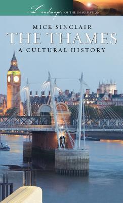 The Thames: A Cultural History - Sinclair, Mick