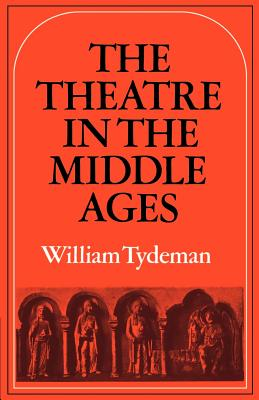 The Theatre in the Middle Ages - Tydeman, William Comp, and William, Tydeman