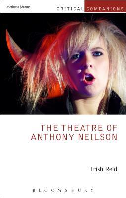 The Theatre of Anthony Neilson - Reid, Trish