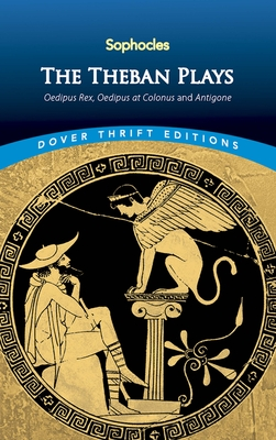 The Theban Plays: Oedipus Rex, Oedipus at Colonus and Antigone - Sophocles, and Young, Sir George (Translated by)