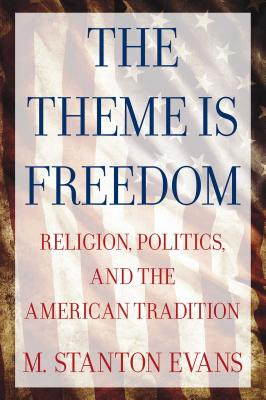 The Theme Is Freedom: Religion, Politics, and the American Tradition - Evans, M Stanton