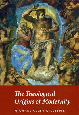 The Theological Origins of Modernity - Gillespie, Michael Allen