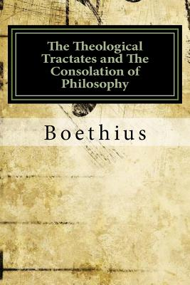 The Theological Tractates and the Consolation of Philosophy - Boethius