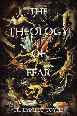 The Theology of Fear - Coyne, Fr Emmett a
