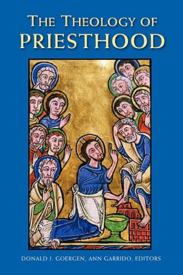 The Theology of Priesthood - Goergen, Donald J (Editor), and Garrido, Ann (Editor)