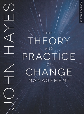 The Theory and Practice of Change Management - Hayes, John