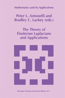 The Theory of Finslerian Laplacians and Applications - Antonelli, P L (Editor), and Lackey, Bradley C (Editor)