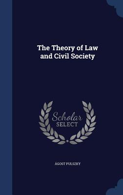 The Theory of Law and Civil Society - Pulszky, Agost