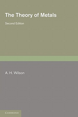 The Theory of Metals - Wilson, A. H.