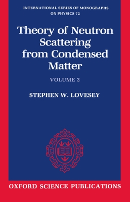 The Theory of Neutron Scattering from Condensed Matter: Volume II - Lovesey, Stephen W