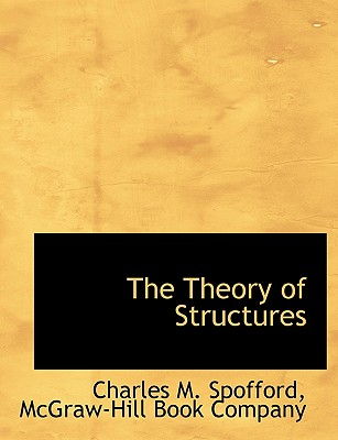 The Theory of Structures - Spofford, Charles Milton, and McGraw-Hill (Creator)