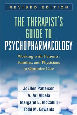 The Therapist's Guide to Psychopharmacology: Working with Patients, Families, and Physicians to Optimize Care - Patterson, JoEllen, PhD, Lmft, and Albala, A Ari, and McCahill, Margaret E