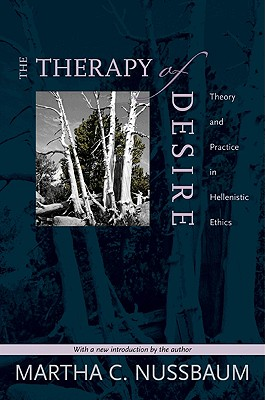 The Therapy of Desire: Theory and Practice in Hellenistic Ethics - Nussbaum, Martha C (Introduction by)