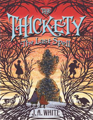 The Thickety #4: The Last Spell - White, J a