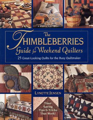 The Thimbleberries Guide for Weekend Quilter: 25 Great-Looking Quilts for the Busy Quiltmaker - Jensen, Lynette