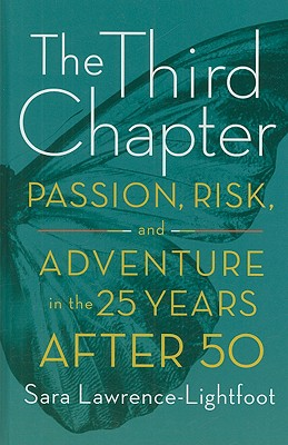 The Third Chapter: Passion, Risk, and Adventure in the 25 Years After 50 - Lawrence-Lightfoot, Sara