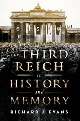 The Third Reich in History and Memory - Evans, Richard J