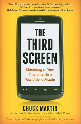 The Third Screen: Marketing to Your Customers in a World Gone Mobile - Martin, Chuck