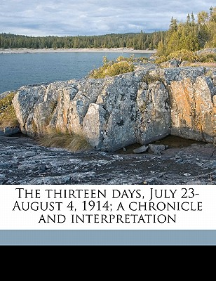 The thirteen days, July 23-August 4, 1914; a chronicle and interpretation - Archer, William