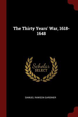 The Thirty Years' War, 1618-1648 - Gardiner, Samuel Rawson