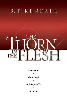 The Thorn in the Flesh - Kendall, R T, Dr.
