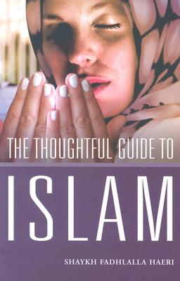 The Thoughtful Guide to Islam - Haeri, Shaykh Fadhlalla