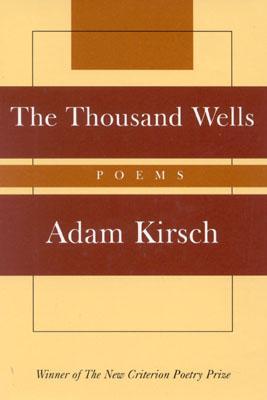 The Thousand Wells: Poems - Kirsch, Adam, Mr.