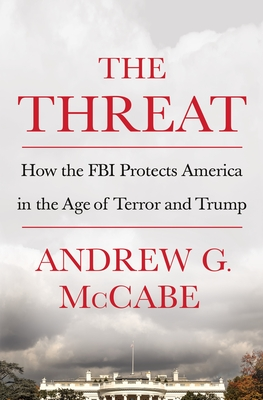 The Threat: How the FBI Protects America in the Age of Terror and Trump - McCabe, Andrew G
