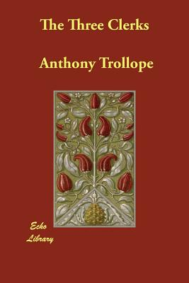 The Three Clerks - Trollope, Anthony, and Shore, W Teignmouth (Introduction by)