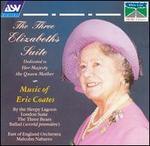 The Three Elizabeths Suite: Music of Eric Coates
