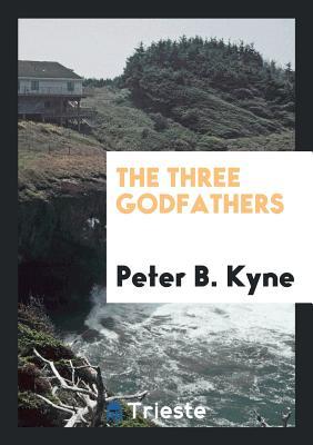 The Three Godfathers - Kyne, Peter B