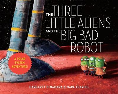 The Three Little Aliens and the Big Bad Robot - McNamara, Margaret