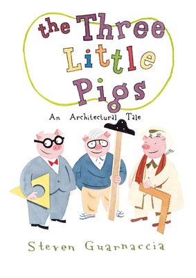 The Three Little Pigs: An Architectural Tale - Guarnaccia, Steven