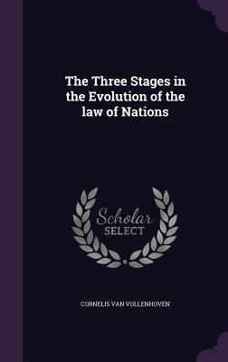 The Three Stages in the Evolution of the Law of Nations - Vollenhoven, Cornelis Van