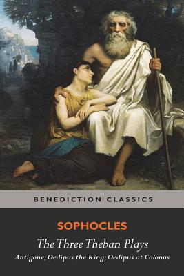 The Three Theban Plays: Antigone; Oedipus the King; Oedipus at Colonus - Sophocles, and Storr, F (Translated by)
