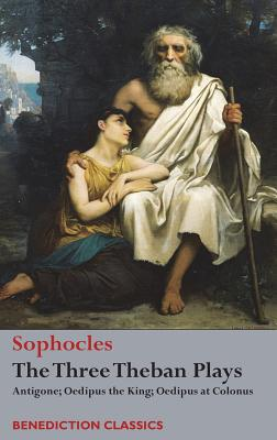 The Three Theban Plays: Antigone; Oedipus the King; Oedipus at Colonus - Sophocles