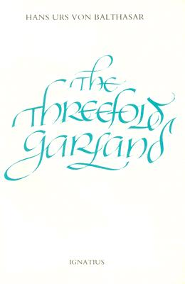 The Threefold Garland - Von Balthasar, Hans Urs, Cardinal