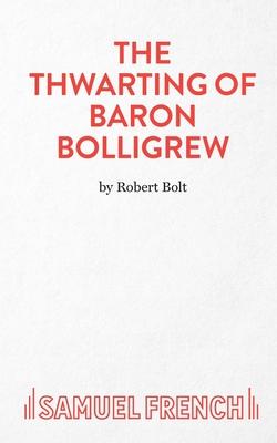 The Thwarting of Baron Bolligrew - Bolt, Robert