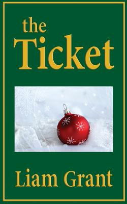 The Ticket: A Fable for Living, Loving, and Forgiving. - Grant, Liam