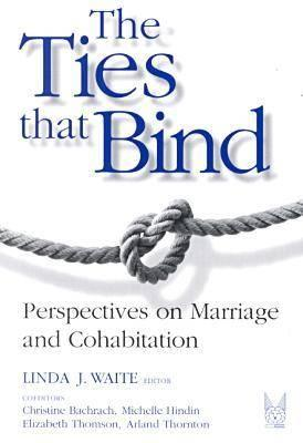The Ties That Bind: Perspectives on Marriage and Cohabitation - Hindin, Michelle (Editor), and Thornton, Arland (Editor), and Thomson, Elizabeth (Editor)